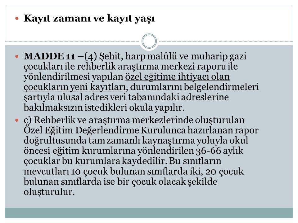 Kayıt zamanı ve kayıt yaşı MADDE 11 –(4) Şehit, harp malûlü ve muharip gazi çocukları ile rehberlik araştırma merkezi raporu ile yönlendirilmesi yapıl