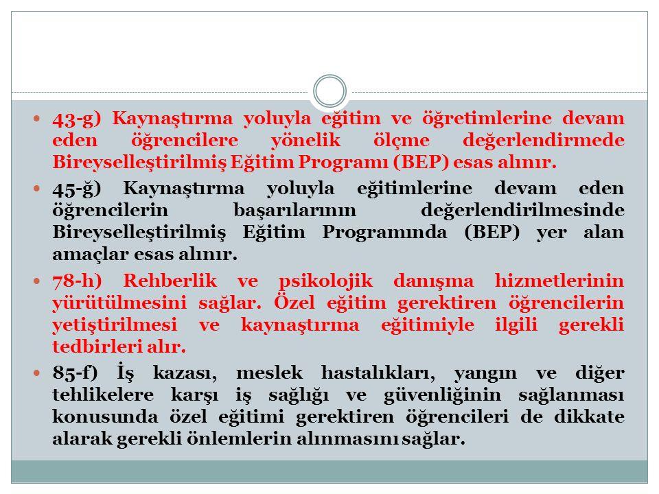 43-g) Kaynaştırma yoluyla eğitim ve öğretimlerine devam eden öğrencilere yönelik ölçme değerlendirmede Bireyselleştirilmiş Eğitim Programı (BEP) esas