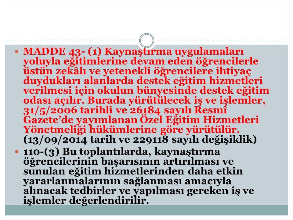 MADDE 43- (1) Kaynaştırma uygulamaları yoluyla eğitimlerine devam eden öğrencilerle üstün zekâlı ve yetenekli öğrencilere ihtiyaç duydukları alanlarda