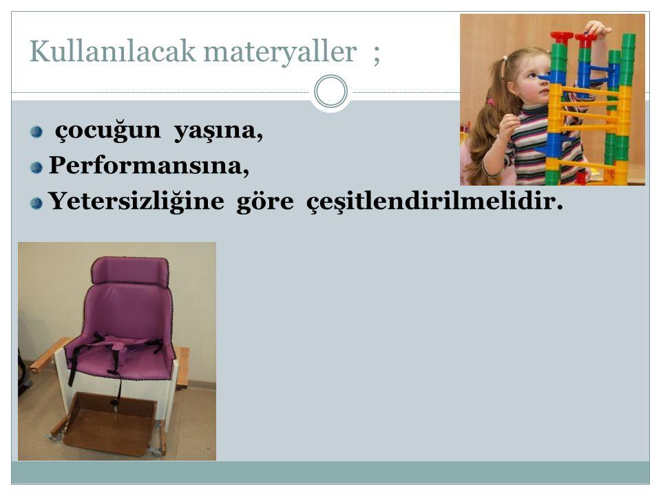 Kullanılacak materyaller ; çocuğun yaşına, Performansına, Yetersizliğine göre çeşitlendirilmelidir.