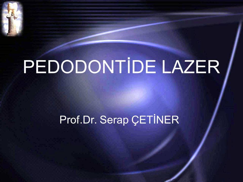 PEDODONTİDE LAZER Prof.Dr. Serap ÇETİNER