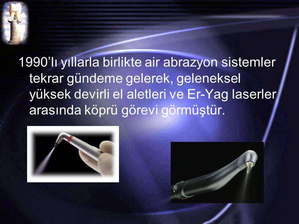 1990'lı yıllarla birlikte air abrazyon sistemler tekrar gündeme gelerek, geleneksel yüksek devirli el aletleri ve Er-Yag laserler arasında köprü görevi görmüştür.