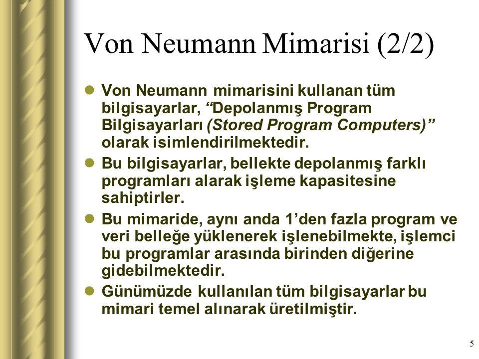 """5 Von Neumann Mimarisi (2/2) Von Neumann mimarisini kullanan tüm bilgisayarlar, """"Depolanmış Program Bilgisayarları (Stored Program Computers)"""" olarak"""