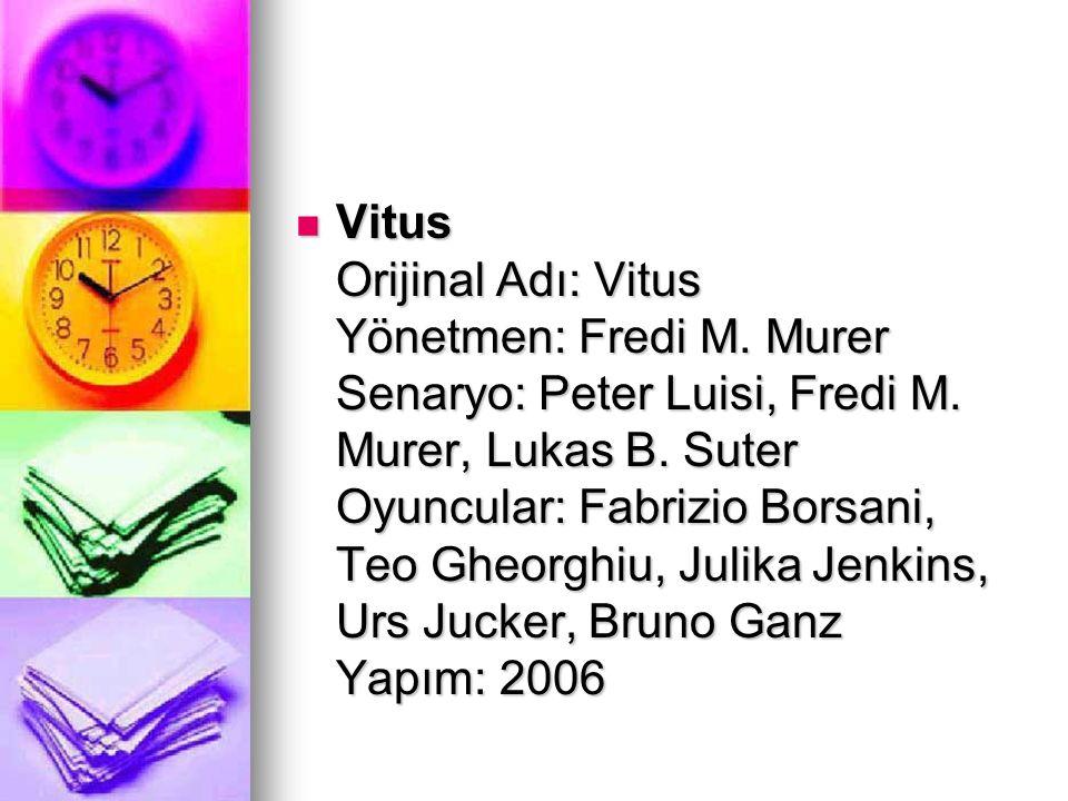 Vitus Orijinal Adı: Vitus Yönetmen: Fredi M. Murer Senaryo: Peter Luisi, Fredi M. Murer, Lukas B. Suter Oyuncular: Fabrizio Borsani, Teo Gheorghiu, Ju