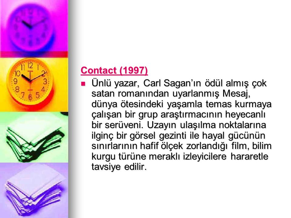 Contact (1997) Contact (1997) Ünlü yazar, Carl Sagan'ın ödül almış çok satan romanından uyarlanmış Mesaj, dünya ötesindeki yaşamla temas kurmaya çalış