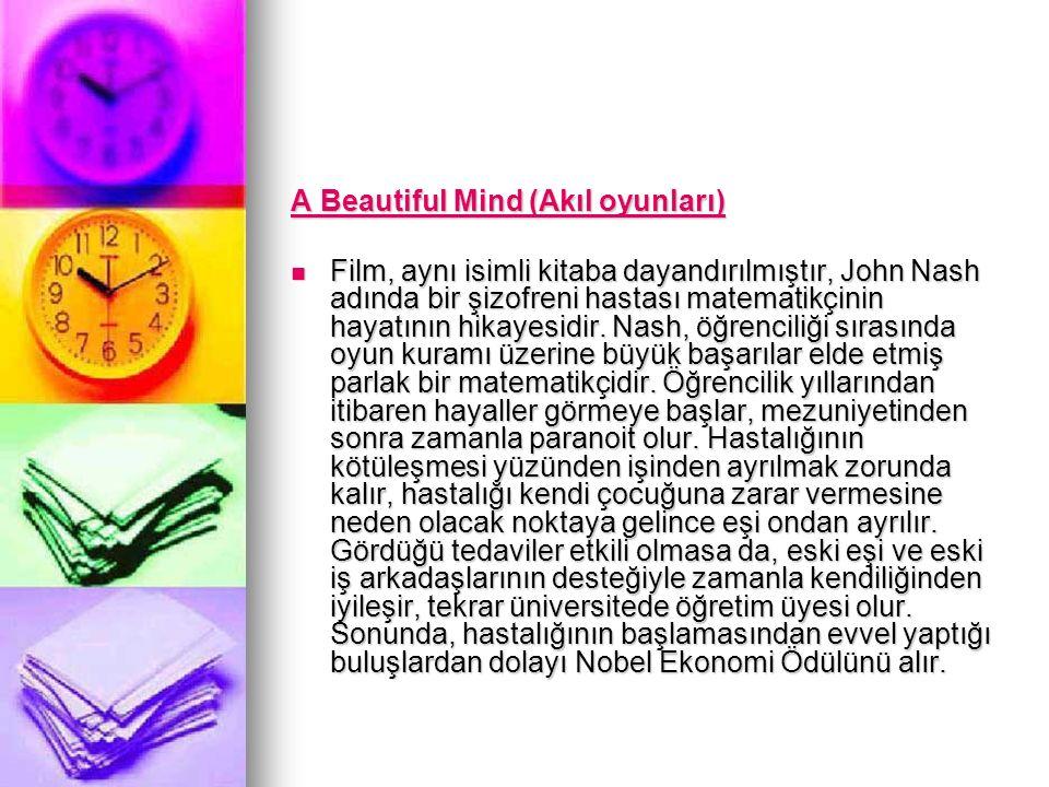 A Beautiful Mind (Akıl oyunları) A Beautiful Mind (Akıl oyunları) Film, aynı isimli kitaba dayandırılmıştır, John Nash adında bir şizofreni hastası ma
