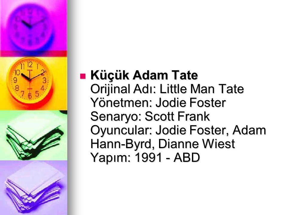 Küçük Adam Tate Orijinal Adı: Little Man Tate Yönetmen: Jodie Foster Senaryo: Scott Frank Oyuncular: Jodie Foster, Adam Hann-Byrd, Dianne Wiest Yapım: