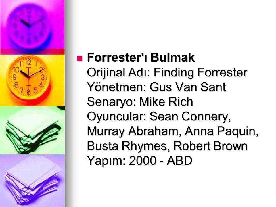 Forrester'ı Bulmak Orijinal Adı: Finding Forrester Yönetmen: Gus Van Sant Senaryo: Mike Rich Oyuncular: Sean Connery, Murray Abraham, Anna Paquin, Bus