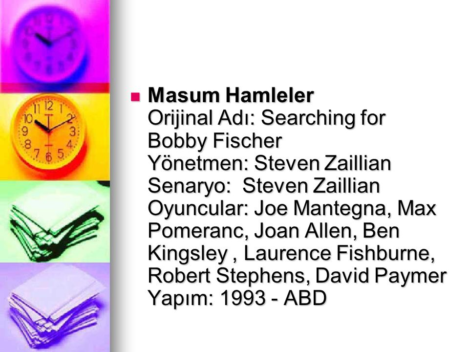 Masum Hamleler Orijinal Adı: Searching for Bobby Fischer Yönetmen: Steven Zaillian Senaryo: Steven Zaillian Oyuncular: Joe Mantegna, Max Pomeranc, Joa
