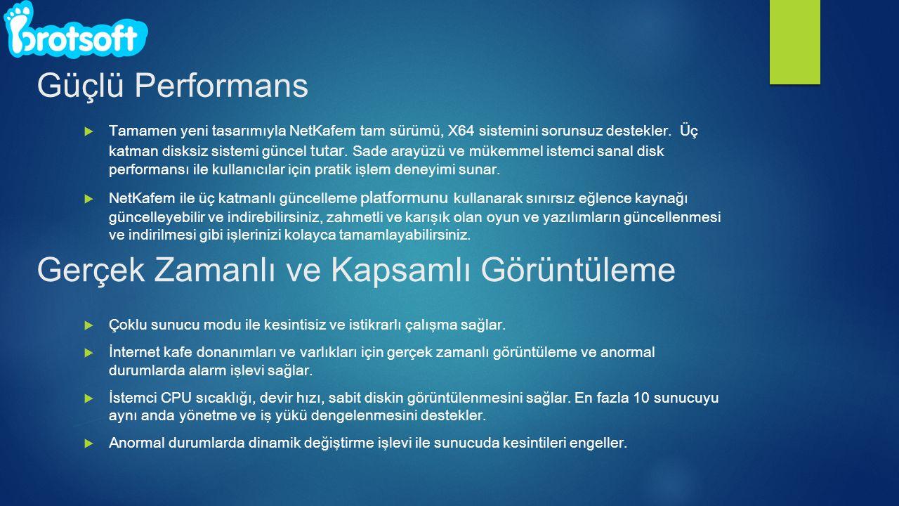 Güçlü Performans  Tamamen yeni tasarımıyla NetKafem tam sürümü, X64 sistemini sorunsuz destekler.