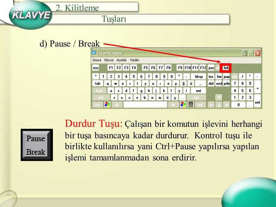 d) Pause / Break Durdur Tuşu: Çalışan bir komutun işlevini herhangi bir tuşa basıncaya kadar durdurur. Kontrol tuşu ile birlikte kullanılırsa yani Ctr