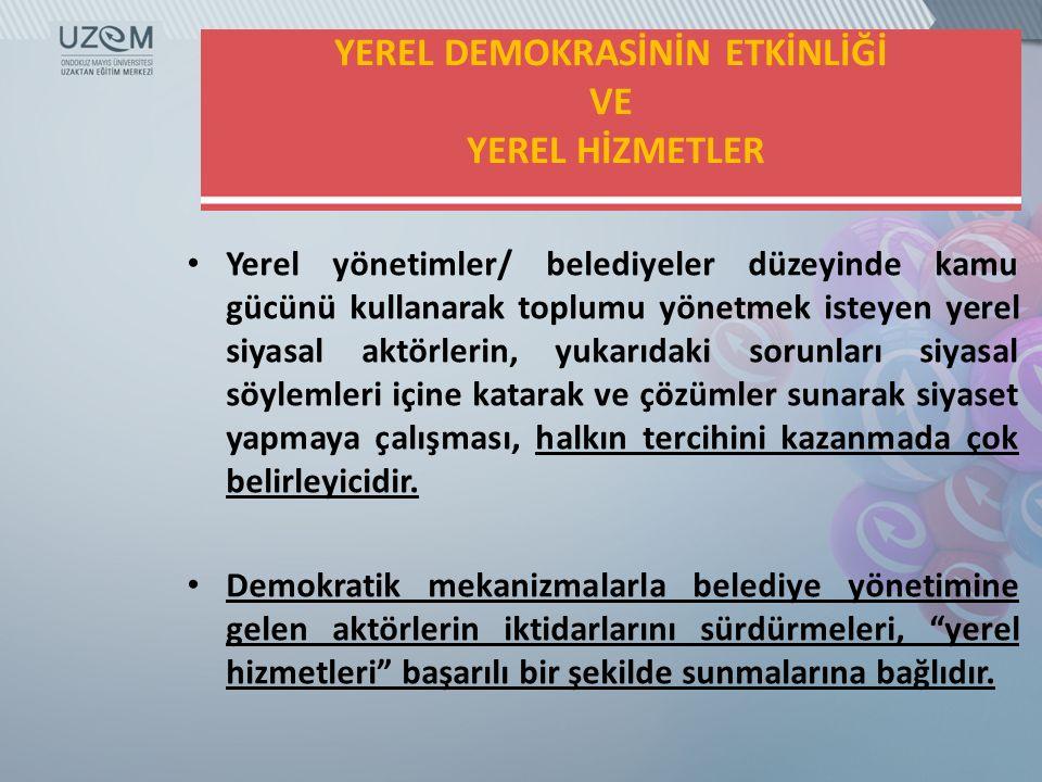 YEREL DEMOKRASİNİN ETKİNLİĞİ VE YEREL HİZMETLER Yerel yönetimler/ belediyeler düzeyinde kamu gücünü kullanarak toplumu yönetmek isteyen yerel siyasal