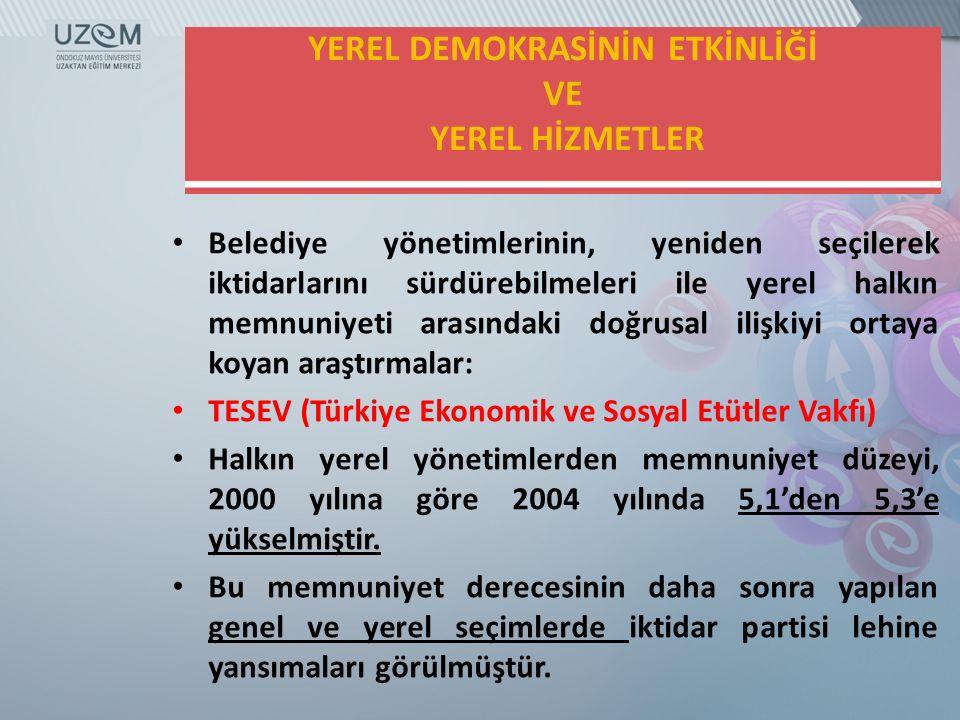 YEREL DEMOKRASİNİN ETKİNLİĞİ VE YEREL HİZMETLER Belediye yönetimlerinin, yeniden seçilerek iktidarlarını sürdürebilmeleri ile yerel halkın memnuniyeti