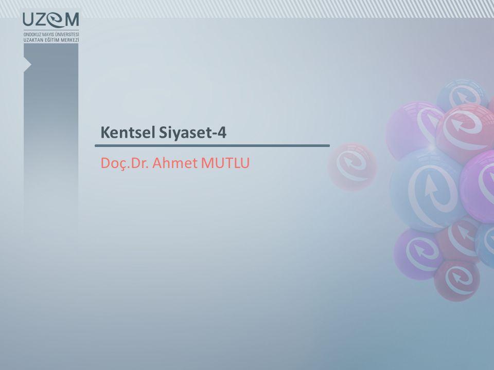 Kentsel Siyaset-4 Doç.Dr. Ahmet MUTLU