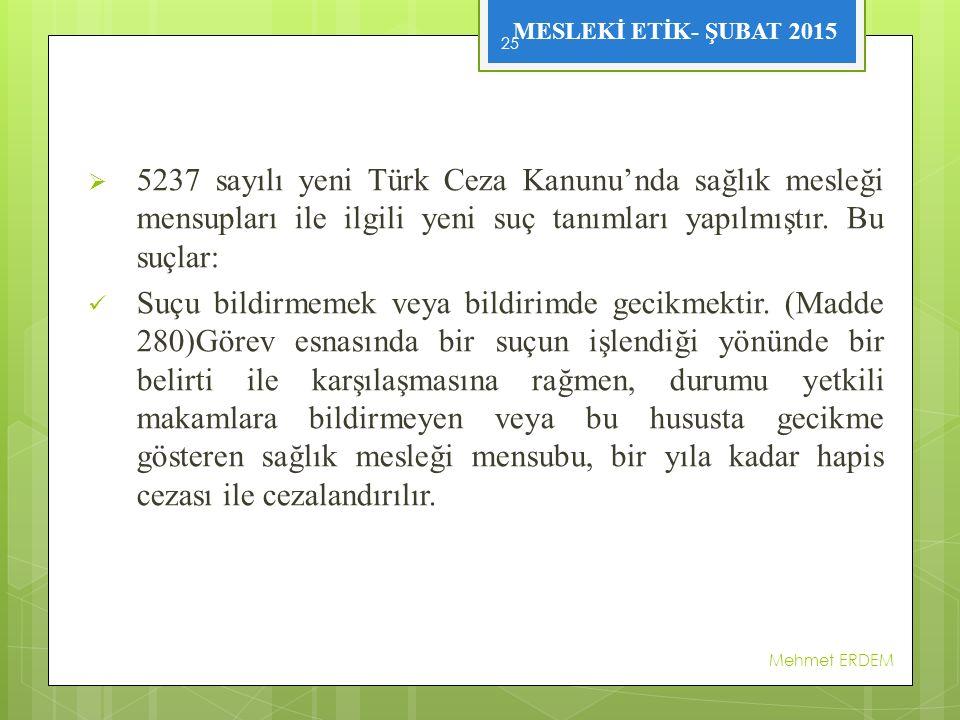 MESLEKİ ETİK- ŞUBAT 2015  5237 sayılı yeni Türk Ceza Kanunu'nda sağlık mesleği mensupları ile ilgili yeni suç tanımları yapılmıştır. Bu suçlar: Suçu