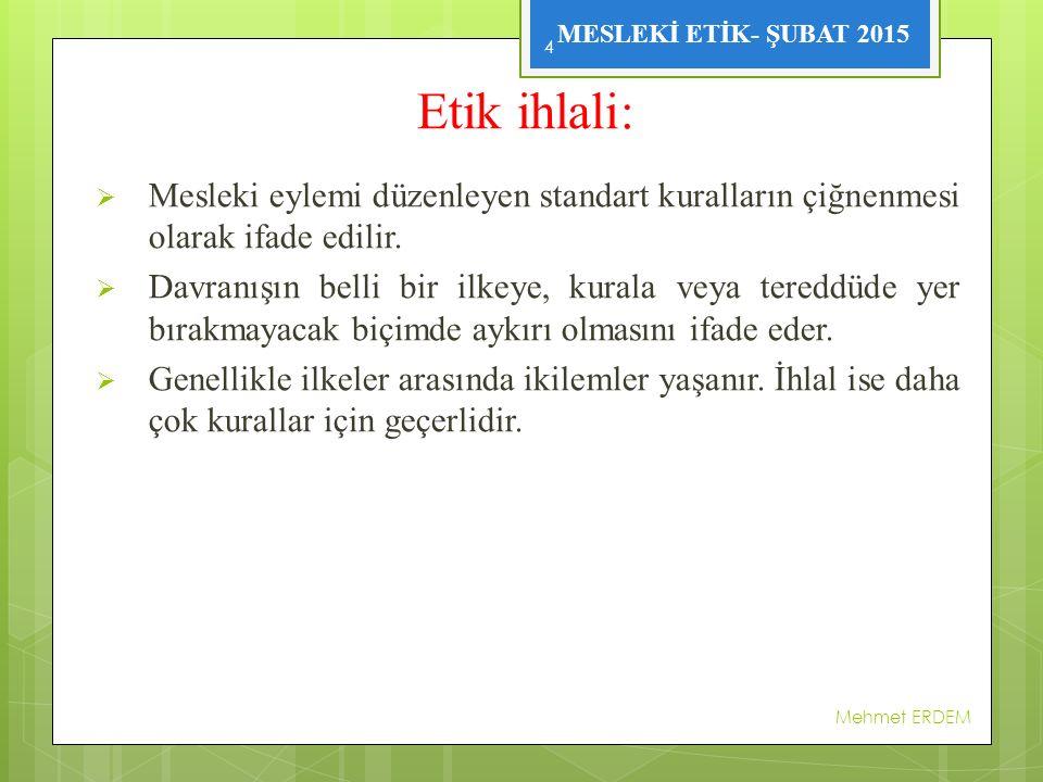MESLEKİ ETİK- ŞUBAT 2015  5237 sayılı yeni Türk Ceza Kanunu'nda sağlık mesleği mensupları ile ilgili yeni suç tanımları yapılmıştır.