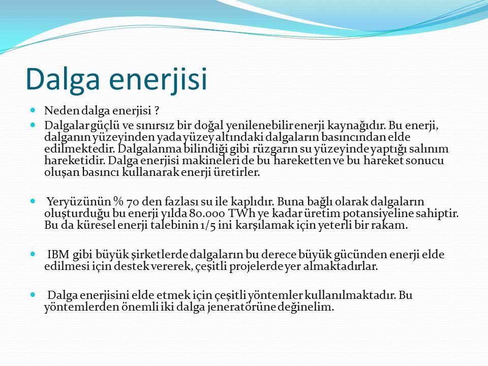 Dalga enerjisi Neden dalga enerjisi ? Dalgalar güçlü ve sınırsız bir doğal yenilenebilir enerji kaynağıdır. Bu enerji, dalganın yüzeyinden yada yüzey