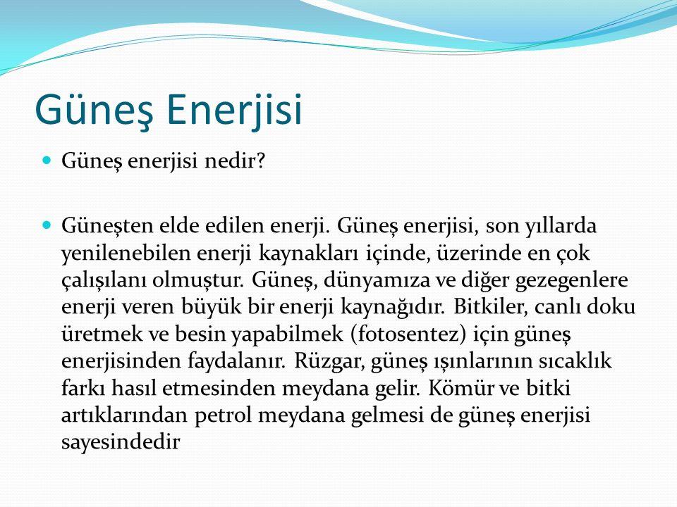 Güneş Enerjisi Güneş enerjisi nedir? Güneşten elde edilen enerji. Güneş enerjisi, son yıllarda yenilenebilen enerji kaynakları içinde, üzerinde en çok