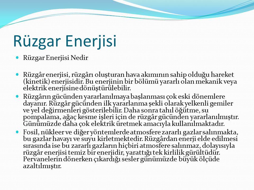 Rüzgar Enerjisi Rüzgar Enerjisi Nedir Rüzgâr enerjisi, rüzgârı oluşturan hava akımının sahip olduğu hareket (kinetik) enerjisidir. Bu enerjinin bir bö