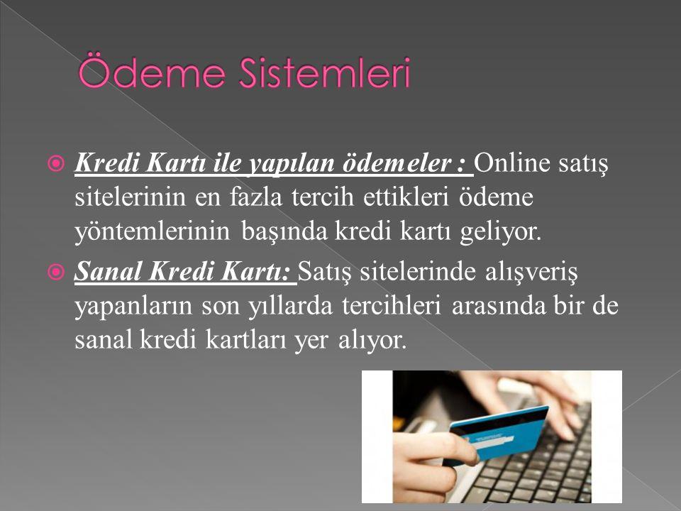  Kredi Kartı ile yapılan ödemeler : Online satış sitelerinin en fazla tercih ettikleri ödeme yöntemlerinin başında kredi kartı geliyor.  Sanal Kredi