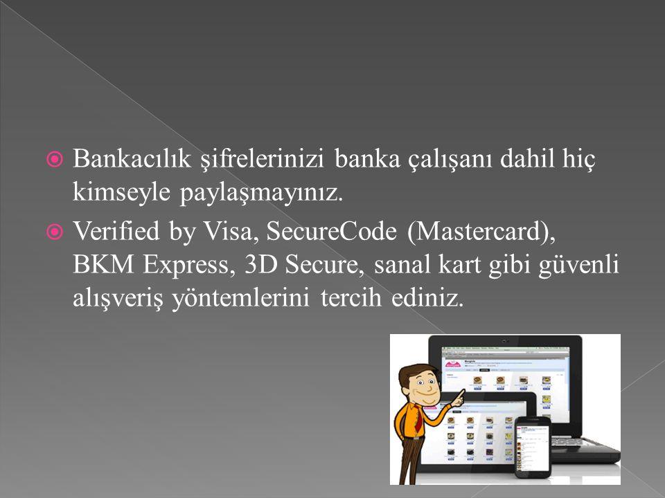  Bankacılık şifrelerinizi banka çalışanı dahil hiç kimseyle paylaşmayınız.  Verified by Visa, SecureCode (Mastercard), BKM Express, 3D Secure, sanal