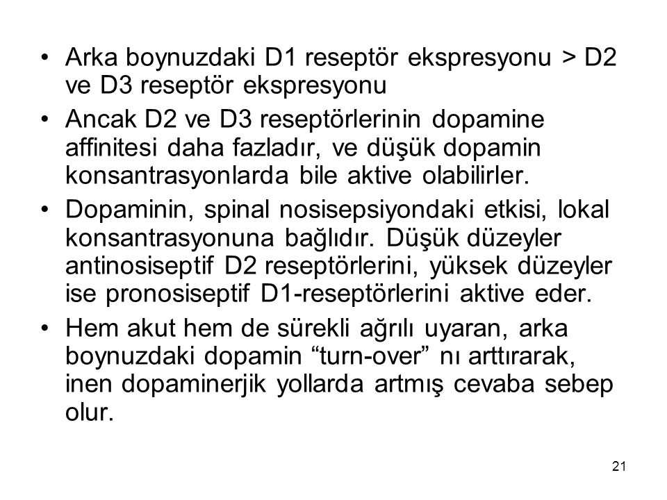 21 Arka boynuzdaki D1 reseptör ekspresyonu > D2 ve D3 reseptör ekspresyonu Ancak D2 ve D3 reseptörlerinin dopamine affinitesi daha fazladır, ve düşük