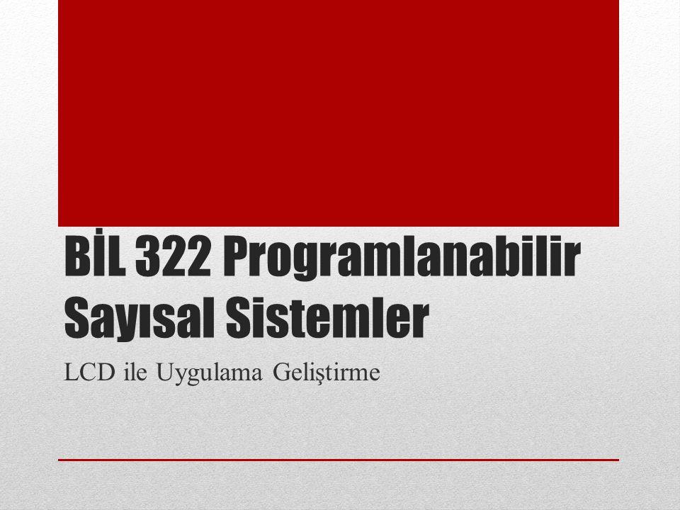 BİL 322 Programlanabilir Sayısal Sistemler LCD ile Uygulama Geliştirme