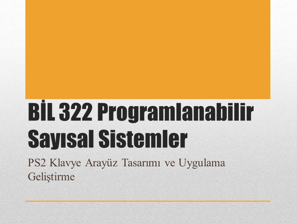 BİL 322 Programlanabilir Sayısal Sistemler PS2 Klavye Arayüz Tasarımı ve Uygulama Geliştirme
