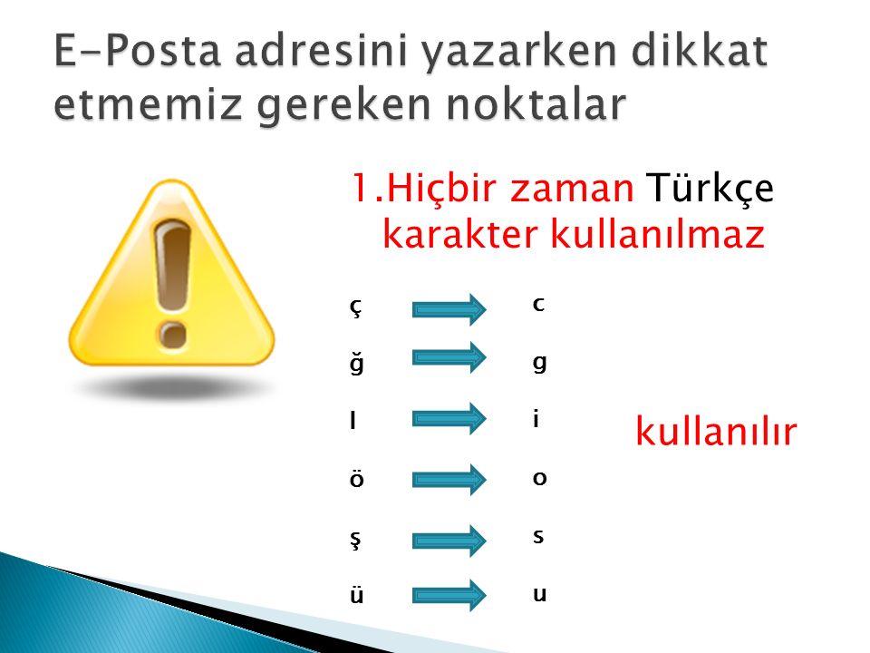 1.Hiçbir zaman Türkçe karakter kullanılmaz çğIöşüçğIöşü c g i o s u kullanılır