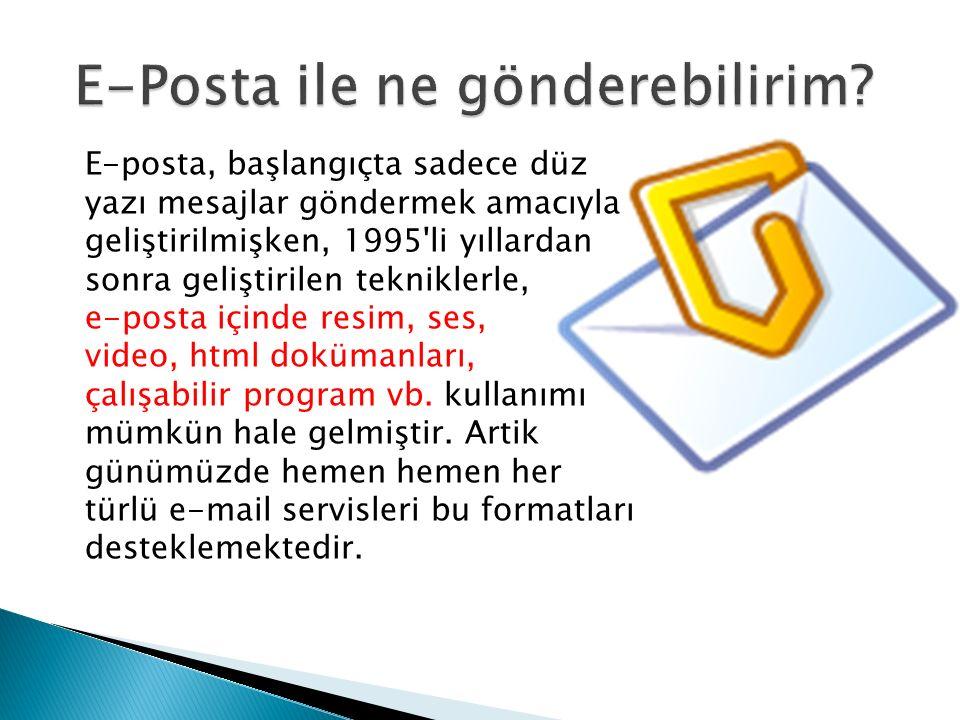 E-posta, başlangıçta sadece düz yazı mesajlar göndermek amacıyla geliştirilmişken, 1995'li yıllardan sonra geliştirilen tekniklerle, e-posta içinde re