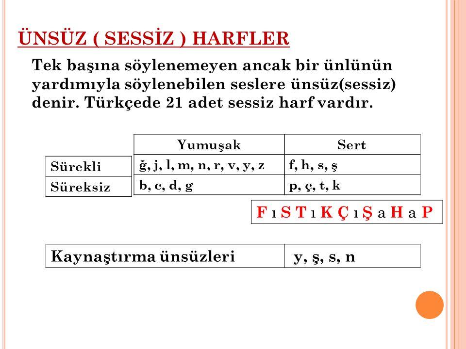 2) ÜNSÜZ SERTLEŞMESİ ( BENZEŞMESİ ) f, s, t, k, ç, ş, h, p ile biten sözcükler c, d, g ile başlayan bir ek aldıklarında c, d, g ünsüzleri ç, t, k ya dönüşür.