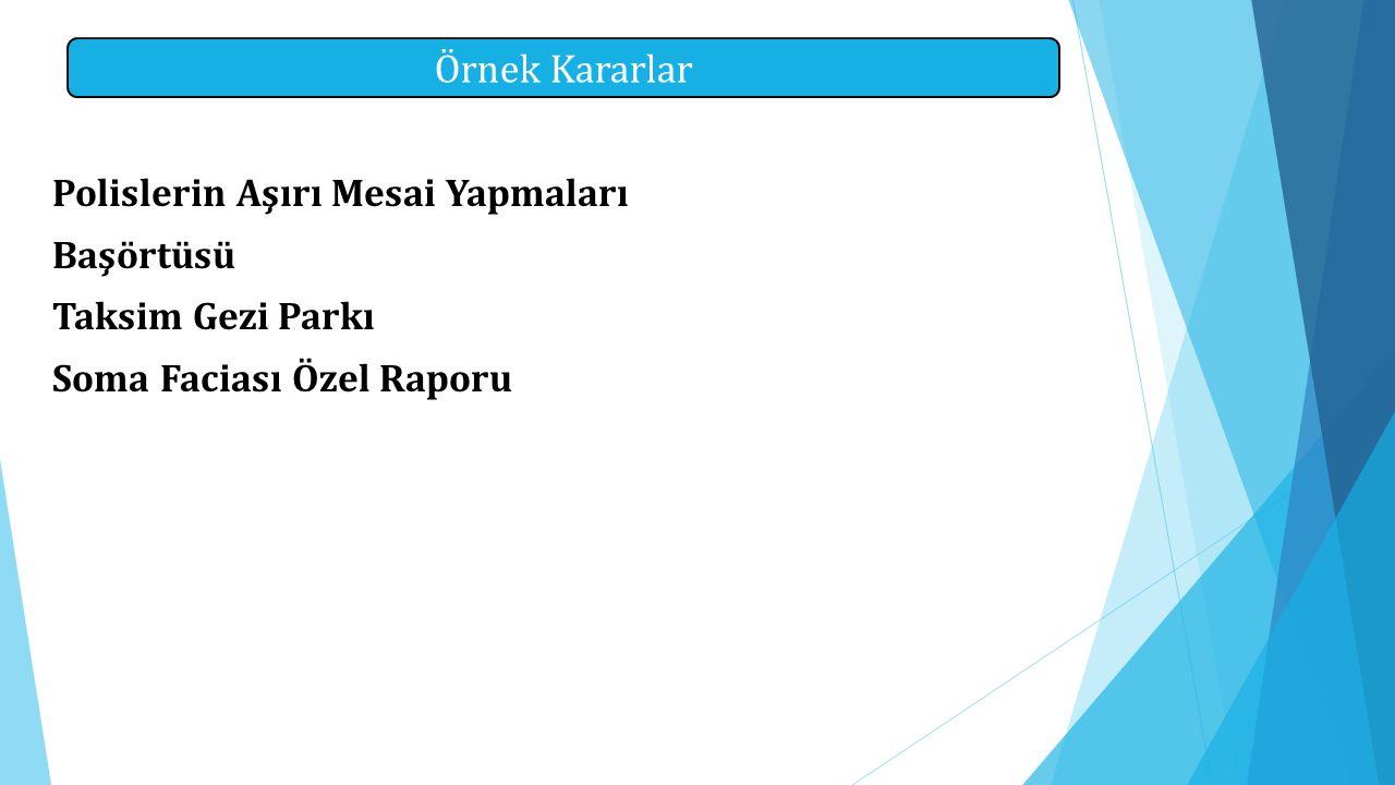 Örnek Kararlar Polislerin Aşırı Mesai Yapmaları Başörtüsü Taksim Gezi Parkı Soma Faciası Özel Raporu