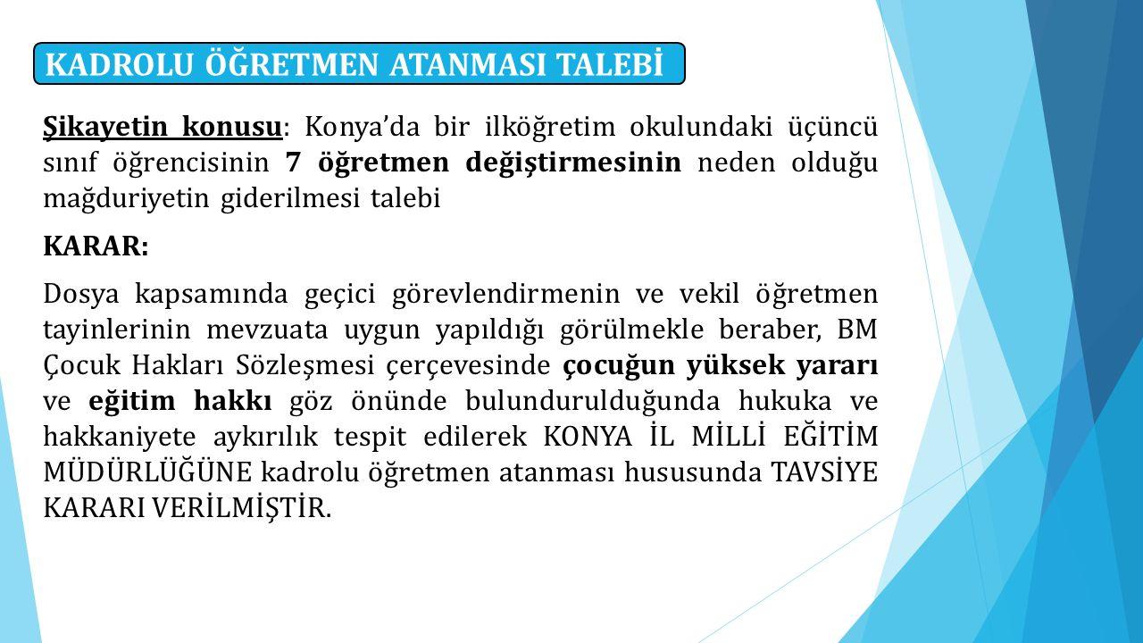 Şikayetin konusu: Konya'da bir ilköğretim okulundaki üçüncü sınıf öğrencisinin 7 öğretmen değiştirmesinin neden olduğu mağduriyetin giderilmesi talebi