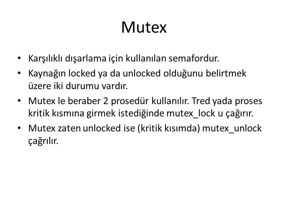 Mutex Karşılıklı dışarlama için kullanılan semafordur. Kaynağın locked ya da unlocked olduğunu belirtmek üzere iki durumu vardır. Mutex le beraber 2 p