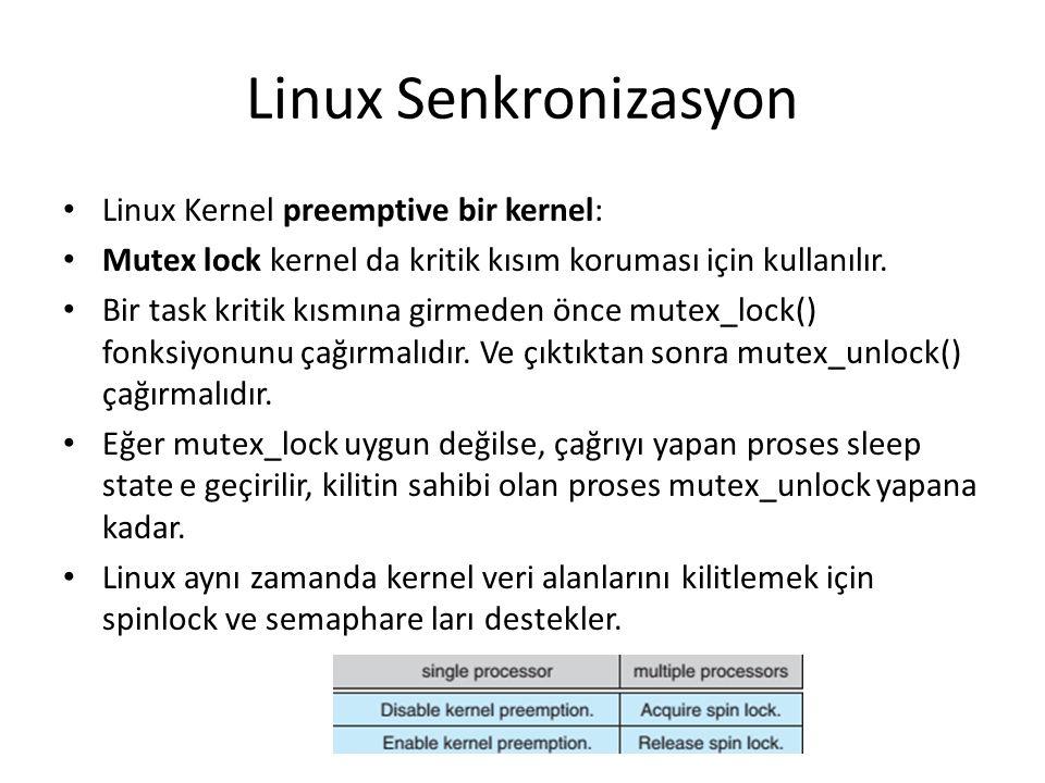 Linux Senkronizasyon Linux Kernel preemptive bir kernel: Mutex lock kernel da kritik kısım koruması için kullanılır. Bir task kritik kısmına girmeden