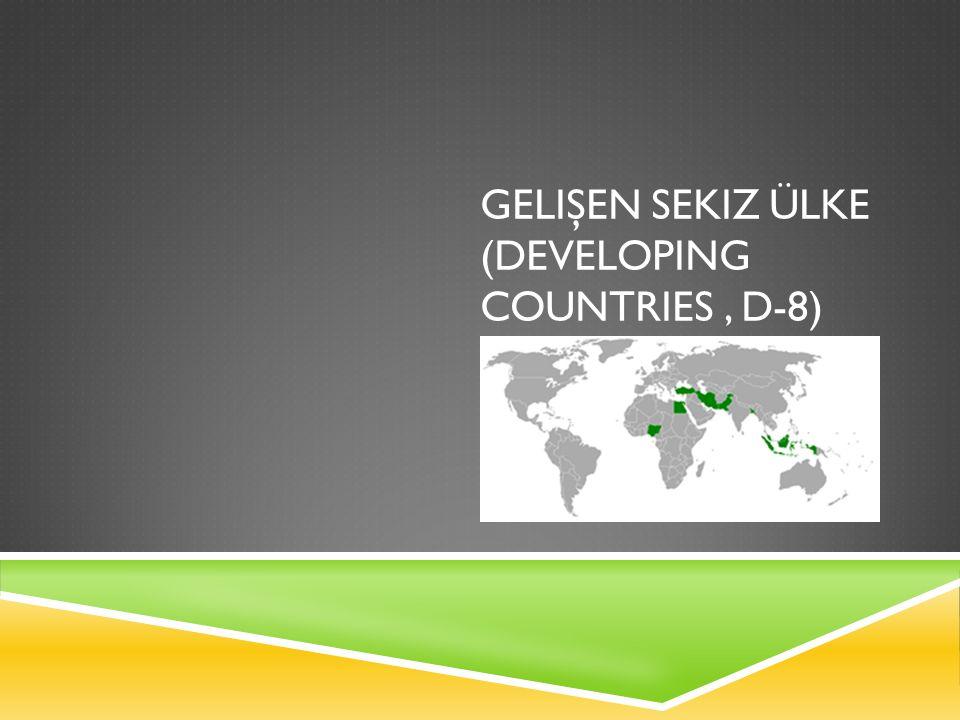 GELIŞEN SEKIZ ÜLKE (DEVELOPING COUNTRIES, D-8)