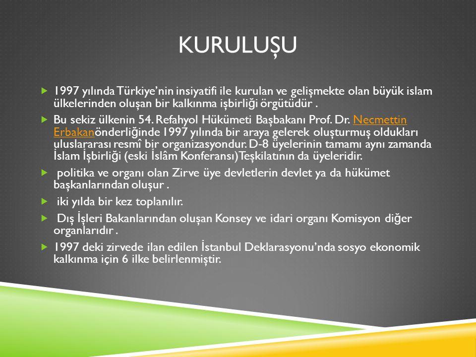 KURULUŞU  1997 yılında Türkiye'nin insiyatifi ile kurulan ve gelişmekte olan büyük islam ülkelerinden oluşan bir kalkınma işbirli ğ i örgütüdür.