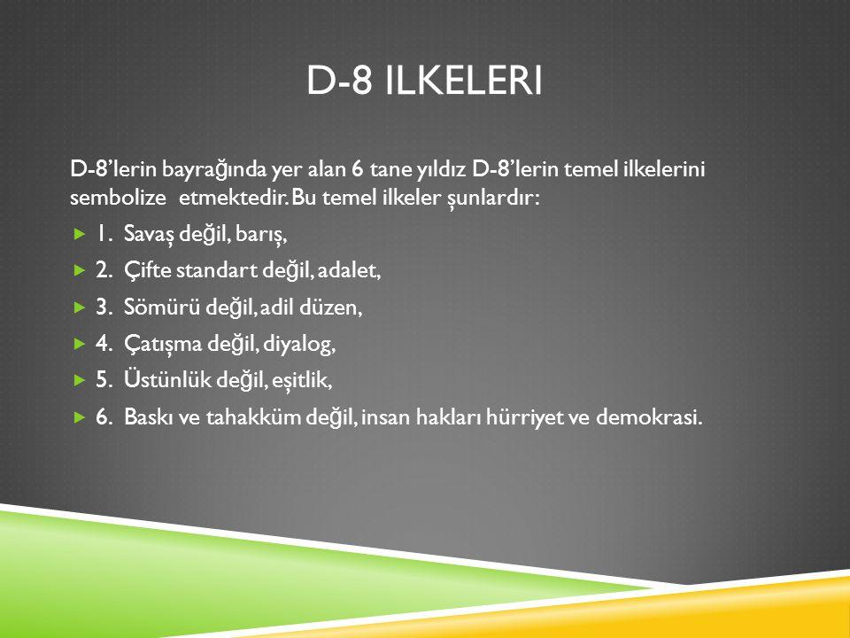 D-8 ILKELERI D-8'lerin bayra ğ ında yer alan 6 tane yıldız D-8'lerin temel ilkelerini sembolize etmektedir.