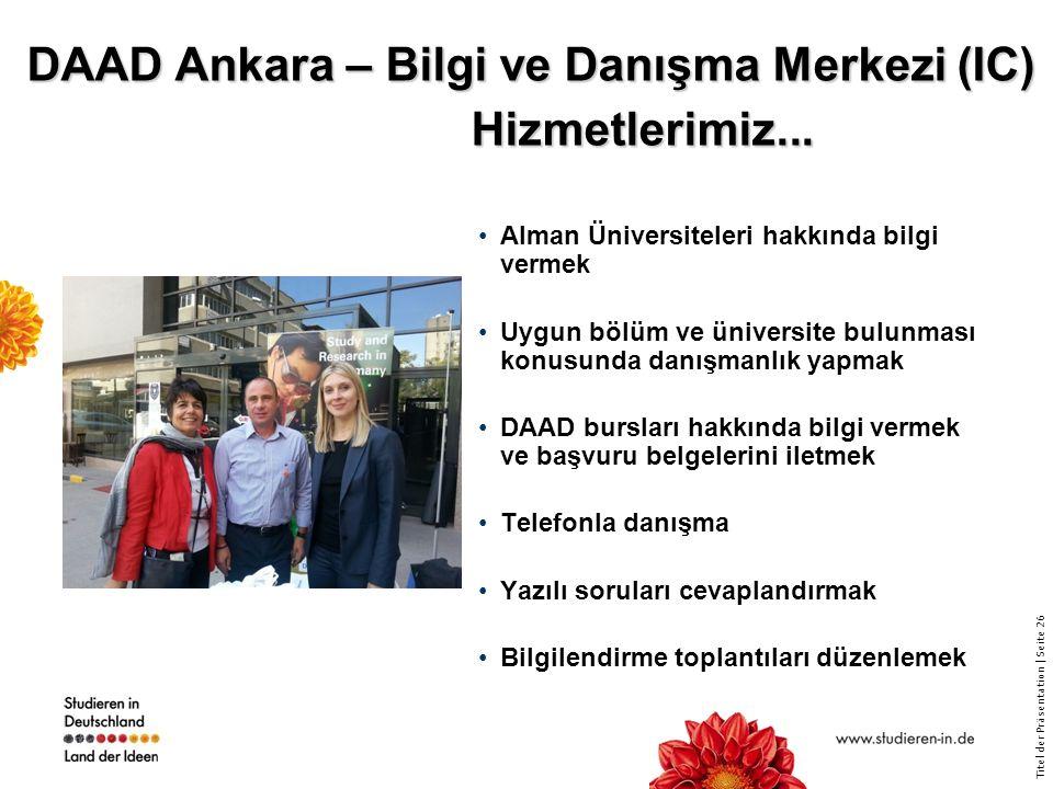 Titel der Präsentation   Seite 26 DAAD Ankara – Bilgi ve Danışma Merkezi (IC) Hizmetlerimiz...