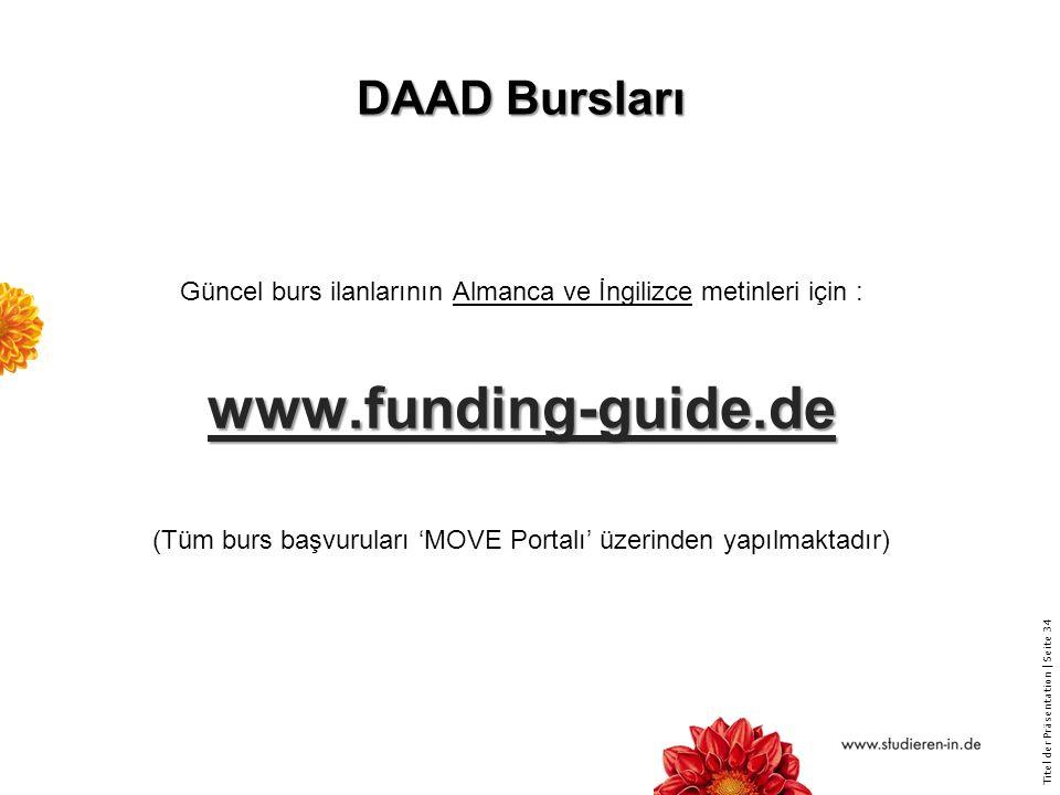Titel der Präsentation   Seite 34 DAAD Bursları Güncel burs ilanlarının Almanca ve İngilizce metinleri için :www.funding-guide.de (Tüm burs başvuruları 'MOVE Portalı' üzerinden yapılmaktadır)