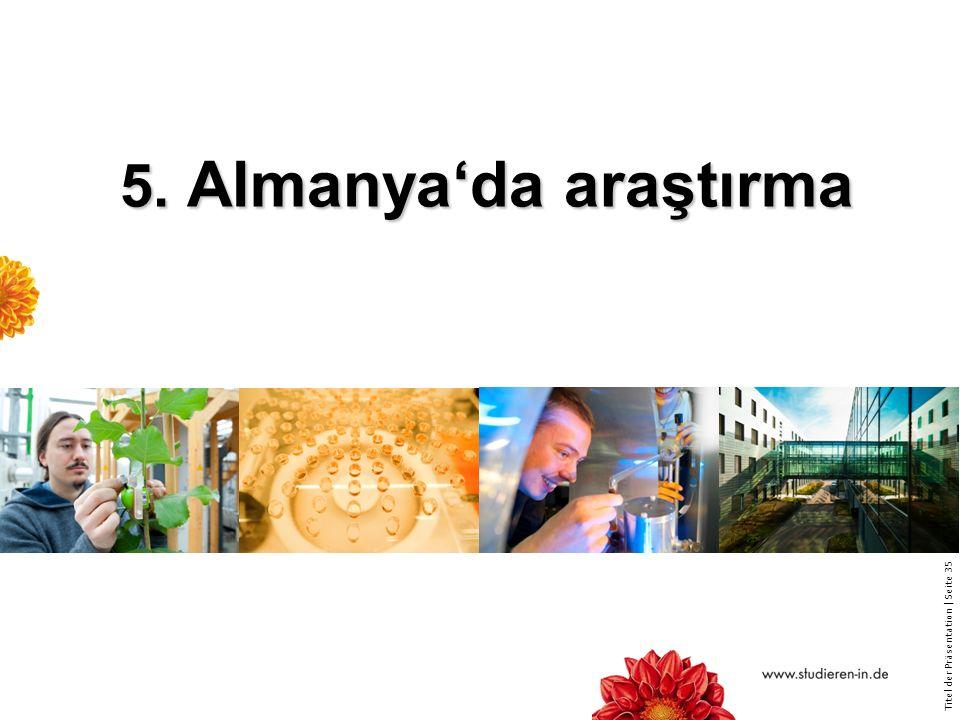 Titel der Präsentation   Seite 35 5. Almanya'da araştırma