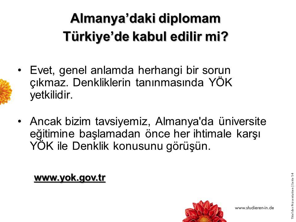 Titel der Präsentation   Seite 54 Almanya'daki diplomam Türkiye'de kabul edilir mi.