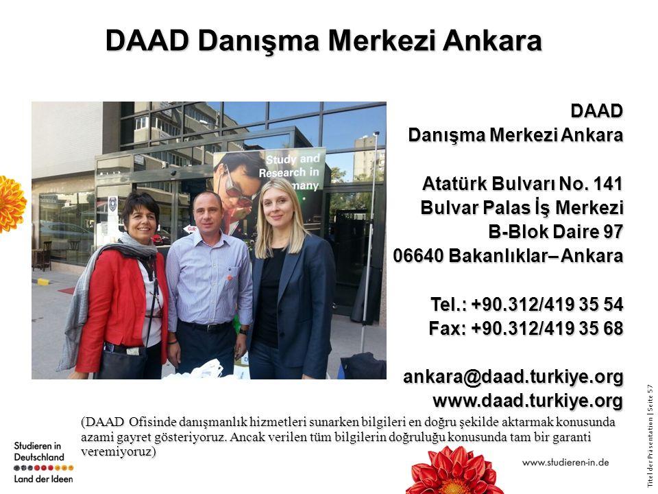Titel der Präsentation   Seite 57 DAAD Danışma Merkezi Ankara DAAD Danışma Merkezi Ankara Atatürk Bulvarı No.