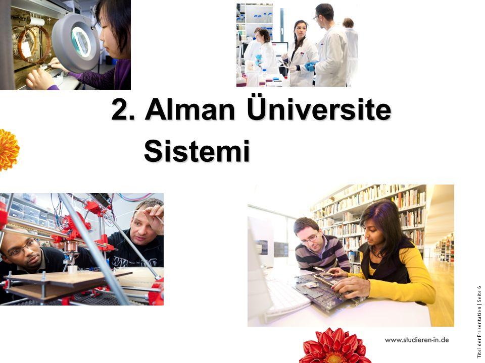 Titel der Präsentation   Seite 6 2. Alman Üniversite Sistemi