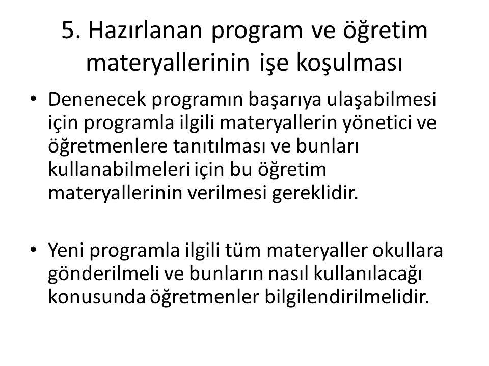 5. Hazırlanan program ve öğretim materyallerinin işe koşulması Denenecek programın başarıya ulaşabilmesi için programla ilgili materyallerin yönetici