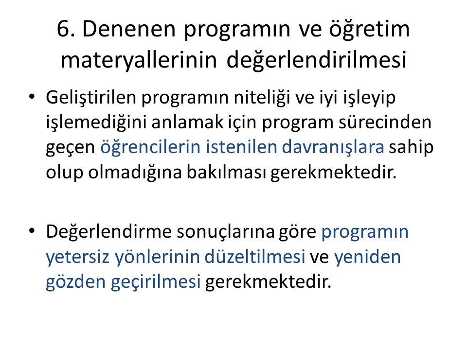 6. Denenen programın ve öğretim materyallerinin değerlendirilmesi Geliştirilen programın niteliği ve iyi işleyip işlemediğini anlamak için program sür