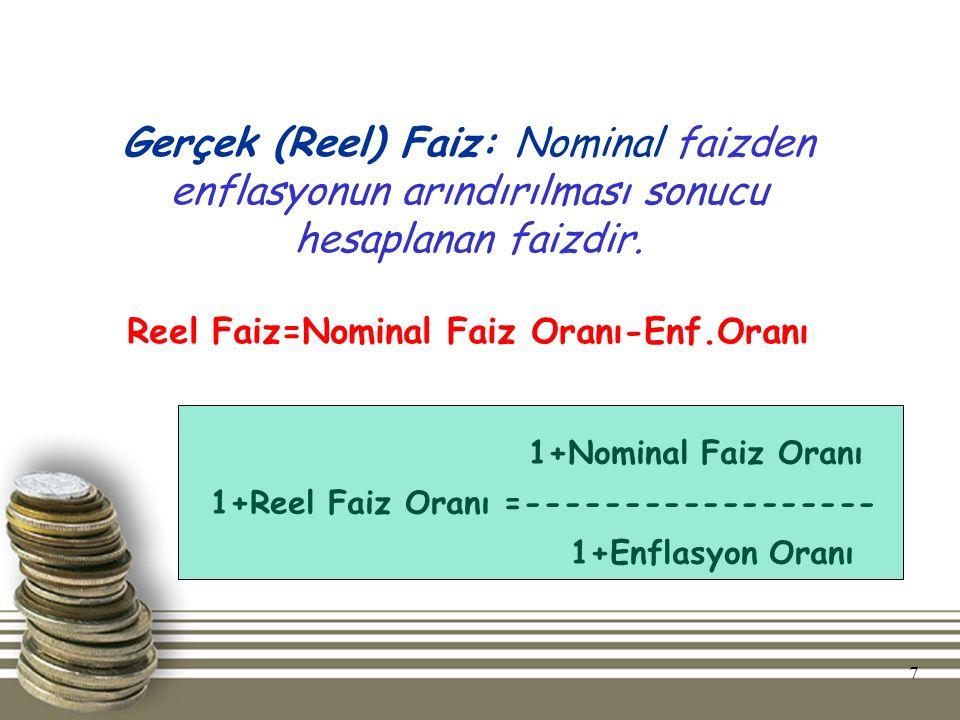 7 Gerçek (Reel) Faiz: Nominal faizden enflasyonun arındırılması sonucu hesaplanan faizdir. Reel Faiz=Nominal Faiz Oranı-Enf.Oranı 1+Nominal Faiz Oranı
