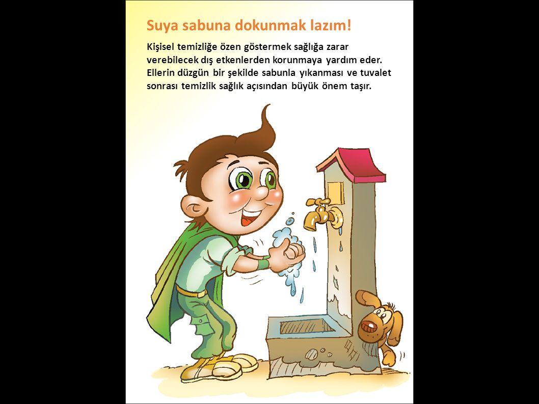 Suya sabuna dokunmak lazım! Kişisel temizliğe özen göstermek sağlığa zarar verebilecek dış etkenlerden korunmaya yardım eder. Ellerin düzgün bir şekil