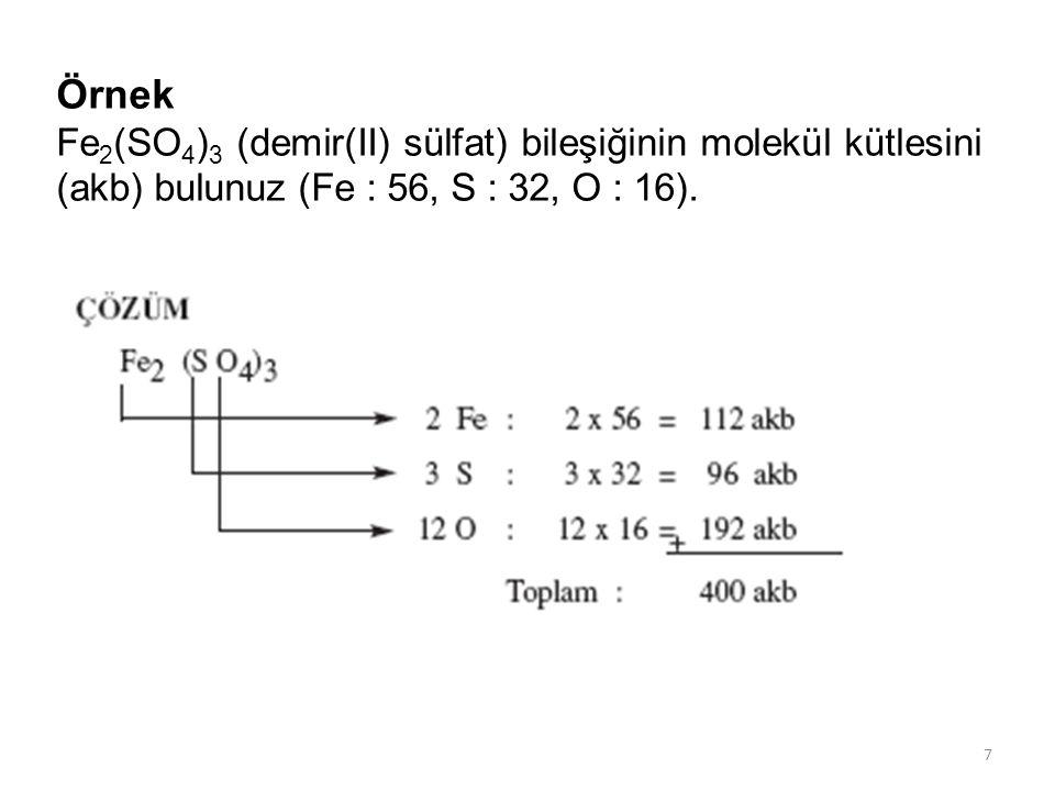 7 Örnek Fe 2 (SO 4 ) 3 (demir(II) sülfat) bileşiğinin molekül kütlesini (akb) bulunuz (Fe : 56, S : 32, O : 16).