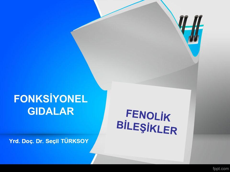 FENOLİK BİLEŞİKLER Yrd. Doç. Dr. Seçil TÜRKSOY FONKSİYONEL GIDALAR